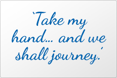 Take my hand… and we shall journey.